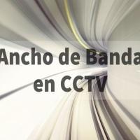 Calculando el Ancho de Banda en CCTV